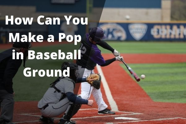 How Can You Make a Pop in Baseball Ground